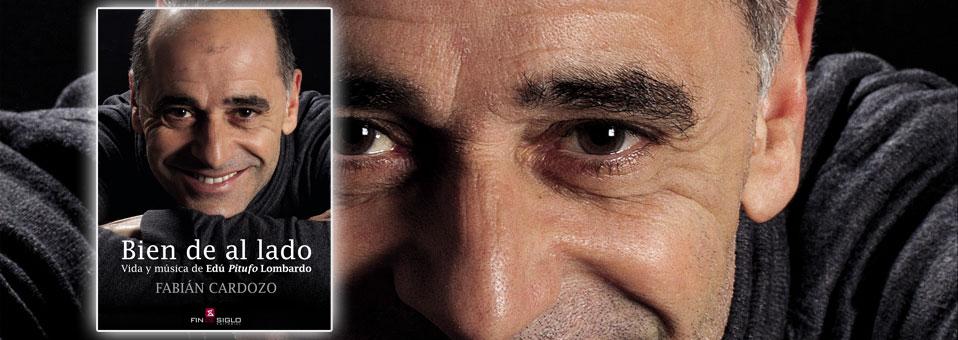 Bien de al lado. Vida y música de Edú Pitufo Lombardo – de Fabián Cardozo