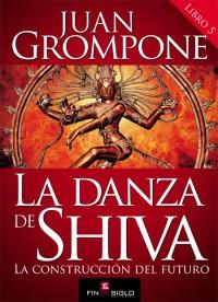 La danza de Shiva (libro V) La construcción del futuro - de Juan Grompone
