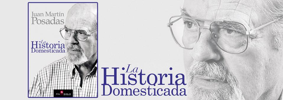 La Historia Domesticada – de Juan Martín Posadas