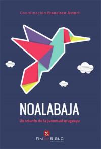 NOALABAJA Un triunfo de la juventud uruguaya - Coordinación Francisco Astori