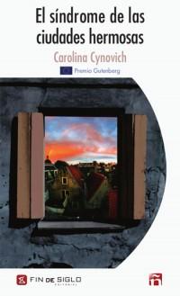 El síndrome de las ciudades hermosas - de Carolina Cynovich