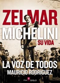 ZELMAR MICHELINI SU VIDA - de Mauricio Rodríguez