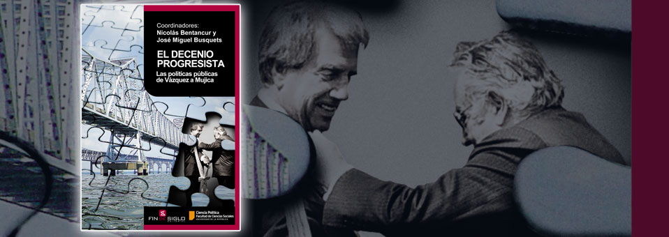 EL DECENIO PROGRESISTA. Las políticas públicas de Vázquez a Mujica