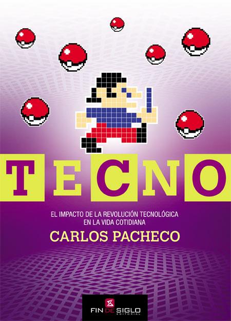 TECNO El impacto de la revolución tecnológica en la vida cotidiana - de Carlos Pacheco