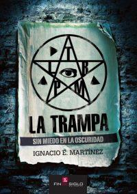 LA TRAMPA Sin miedo a la oscuridad - de Ignacio E. Martínez