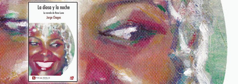 La diosa y la noche. La novela de Rosa Luna – de Jorge Chagas