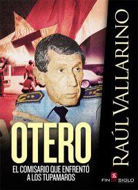 OTERO. El comisario que enfrentó a los Tupamaros - de Raúl Vallarino