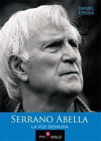 Serrano Abella. La voz desnuda - de Daniel Erosa