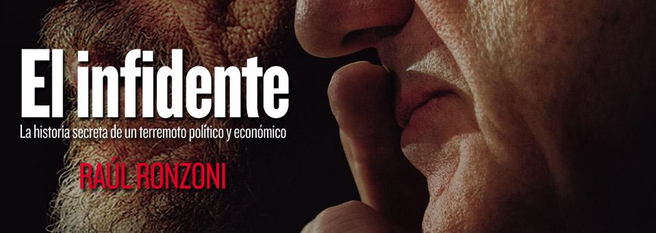 EL INFIDENTE. La historia secreta de un terremoto político y económico – de Raúl Ronzoni