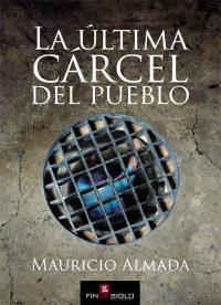 La última Cárcel Del Pueblo - de Mauricio Almada