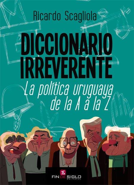 DICCIONARIO IRREVERENTE. LA POLÍTICA DE LA