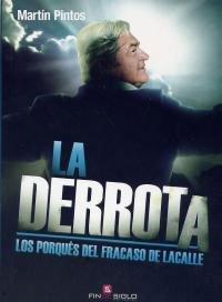 DERROTA, LA. LOS PORQUÉS DEL FRACASO DE LACALLE