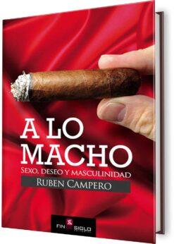 A LO MACHO. SEXO, DESEO Y MASCULINIDAD