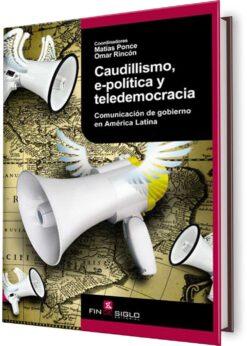 CAUDILLISMO, E-POLÍTICA Y TELEDEMOCRACIA