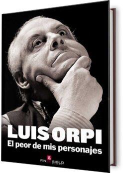 LUIS ORPI, EL PEOR DE MIS PERSONAJES