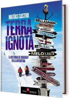 TERRA IGNOTA. LA HISTORIA DE URUGUAY EN LA