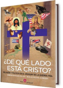 ¿De qué lado está Cristo? RELIGIÓN Y POLÍTICA EN EL URUGUAY DE LA GUERRA FRÍA