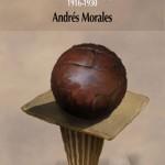 Fútbol, identidad y poder 1916 - 1930 - de Andrés Morales