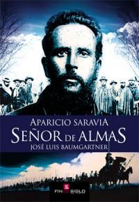Aparicio Saravia SEÑOR DE ALMAS - de José Luis Baumgartner