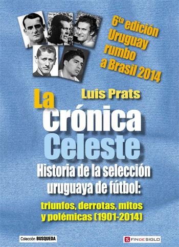 La Crónica Celeste - 6ª edición Uruguay rumbo a Brasil 2014 - de Luis Prats