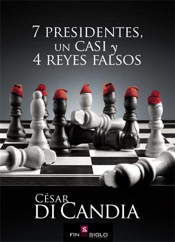 7 PRESIDENTES un CASI y 4 REYES FALSOS - de César Di Candia