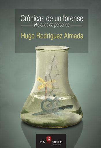 Crónicas de un forense. Historias de personas - de Hugo Rodríguez Almada