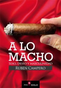 A lo Macho. Sexo, deseo y masculinidad - de Ruben Campero