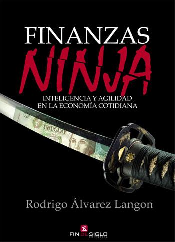 Finanzas Ninja. Inteligencia y agilidad en la economía cotidiana - de Rodrigo Álvarez Langon