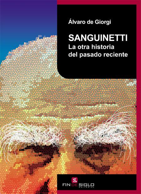 SANGUINETTI. La otra hostoria del pasado reciente - de Álvaro de Giorgi