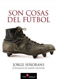 Son cosas del Fútbol - de Jorge Señorans (fotografías de Martín Cerchiari)