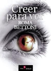 Creer para ver - de Roma Bettoni