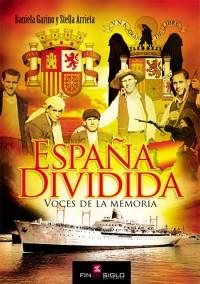 España dividida. Voces de la memoria - de Daniela Garino y Stella Arrieta