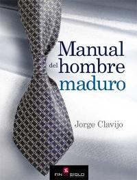 Manual del hombre maduro - de Jorge Clavijo