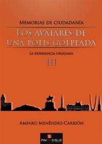 Memorias de ciudadanía. Avatares de una polis golpeada. La experiencia uruguaya. Tomo III – de Amparo Menéndez-Carrión