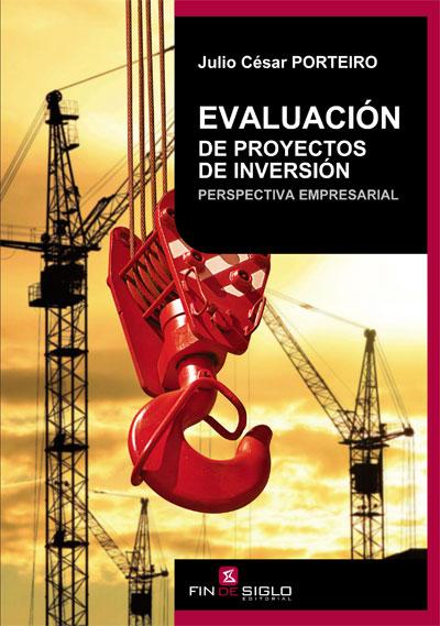 EVALUACIÓN DE PROYECTOS DE INVERSIÓN. Perspectiva empresarial - de Julio César Porteiro