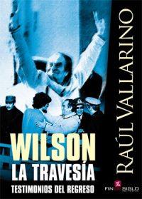WILSON LA TRAVESÍA Testimonios del regreso - de Raúl Vallarino