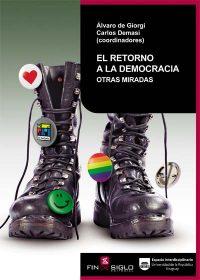 El retorno a la democracia. Otras miradas - Álvaro de Giorgi, Carlos Demasi (coordinadores)