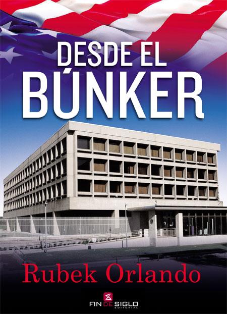 DESDE EL BÚNKER - de Rubek Orlando