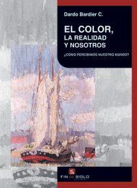 El color, la realidad y nosotros - de Dardo Bardier C.